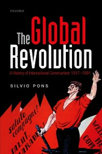 Ebook in inglese Global Revolution: A History of International Communism 1917-1991 Pons, Silvio