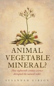 Foto Cover di Animal, Vegetable, Mineral?: How eighteenth-century science disrupted the natural order, Ebook inglese di Susannah Gibson, edito da OUP Oxford