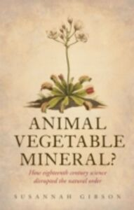 Ebook in inglese Animal, Vegetable, Mineral?: How eighteenth-century science disrupted the natural order Gibson, Susannah