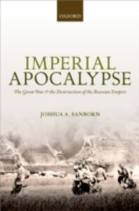 Ebook in inglese Imperial Apocalypse: The Great War and the Destruction of the Russian Empire Sanborn, Joshua A.