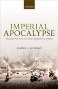 Foto Cover di Imperial Apocalypse: The Great War and the Destruction of the Russian Empire, Ebook inglese di Joshua A. Sanborn, edito da OUP Oxford