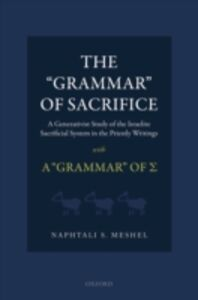 Ebook in inglese 'Grammar' of Sacrifice: A Generativist Study of the Israelite Sacrificial System in the Priestly Writings with A 'Grammar' of Σ Meshel, Naphtali S.