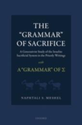 'Grammar'of Sacrifice: A Generativist Study of the Israelite Sacrificial System in the Priestly Writings with A 'Grammar'of Σ