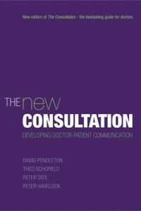 Ebook in inglese New Consultation: Developing doctor-patient communication Havelock, Peter , Pendleton, David , Schofield, Theo , Tate, Peter