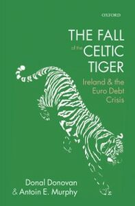 Ebook in inglese Fall of the Celtic Tiger: Ireland and the Euro Debt Crisis Donovan, Donal , Murphy, Antoin E.