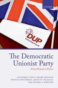 Foto Cover di Democratic Unionist Party: From Protest to Power, Ebook inglese di AA.VV edito da OUP Oxford