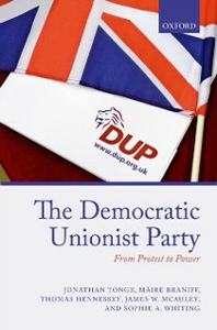 Ebook in inglese Democratic Unionist Party: From Protest to Power Braniff, Maire , Hennessey, Thomas , Tonge, Jonathan , Whiting, Sophie