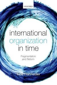 Foto Cover di International Organization in Time: Fragmentation and Reform, Ebook inglese di Tine Hanrieder, edito da OUP Oxford