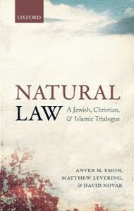 Ebook in inglese Natural Law: A Jewish, Christian, and Islamic Trialogue Emon, Anver M. , Levering, Matthew , Novak, David