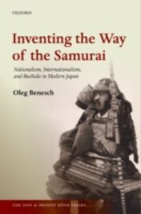 Ebook in inglese Inventing the Way of the Samurai: Nationalism, Internationalism, and Bushidō in Modern Japan Benesch, Oleg