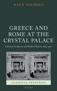 Ebook in inglese Greece and Rome at the Crystal Palace: Classical Sculpture and Modern Britain, 1854-1936 Nichols, Kate