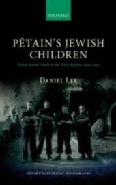Pétains Jewish Children: French Jewish Youth and the Vichy Regime, 1940-1942