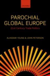 Ebook in inglese Parochial Global Europe: 21st Century Trade Politics Peterson, John , Young, Alasdair R.