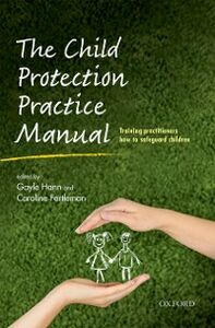 Ebook in inglese Child Protection Practice Manual: Training practitioners how to safeguard children -, -