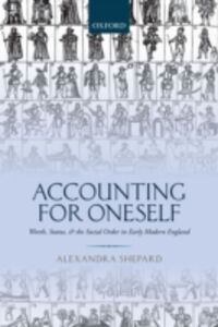 Ebook in inglese Accounting for Oneself: Worth, Status, and the Social Order in Early Modern England Shepard, Alexandra