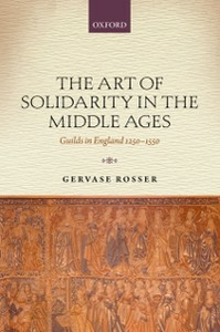 Ebook in inglese Art of Solidarity in the Middle Ages: Guilds in England 1250-1550 Rosser, Gervase