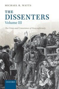 Ebook in inglese Dissenters: Volume III: The Crisis and Conscience of Nonconformity Watts, Michael R.