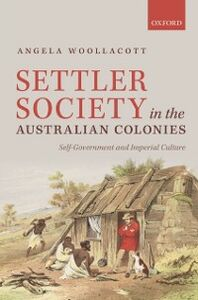 Ebook in inglese Settler Society in the Australian Colonies: Self-Government and Imperial Culture Woollacott, Angela