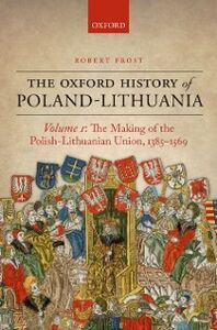 Ebook in inglese Oxford History of Poland-Lithuania: Volume I: The Making of the Polish-Lithuanian Union, 1385-1569 Frost, Robert