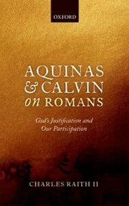 Foto Cover di Aquinas and Calvin on Romans: Gods Justification and Our Participation, Ebook inglese di Charles Raith II, edito da OUP Oxford