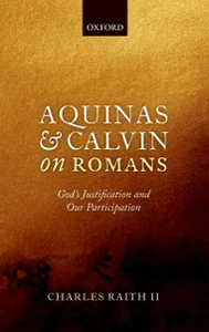 Ebook in inglese Aquinas and Calvin on Romans: Gods Justification and Our Participation Raith II, Charles