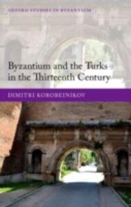 Ebook in inglese Byzantium and the Turks in the Thirteenth Century Korobeinikov, Dimitri