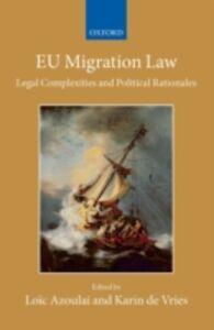 Foto Cover di EU Migration Law: Legal Complexities and Political Rationales, Ebook inglese di  edito da OUP Oxford