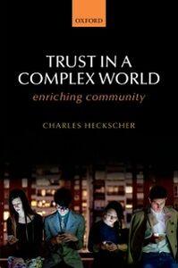 Ebook in inglese Trust in a Complex World: Enriching Community Heckscher, Charles