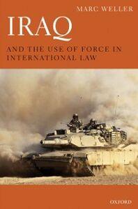 Foto Cover di Iraq and the Use of Force in International Law, Ebook inglese di Marc Weller, edito da OUP Oxford