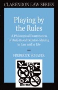 Ebook in inglese Playing by the Rules: A Philosophical Examination of Rule-Based Decision-Making in Law and in Life Schauer, Frederick