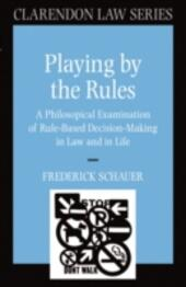 Playing by the Rules: A Philosophical Examination of Rule-Based Decision-Making in Law and in Life