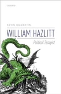 Ebook in inglese William Hazlitt: Political Essayist Gilmartin, Kevin