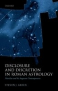 Ebook in inglese Disclosure and Discretion in Roman Astrology: Manilius and his Augustan Contemporaries Green, Steven J.