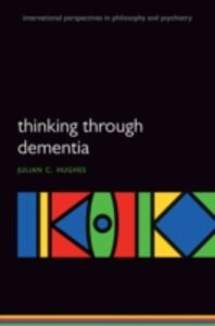 Ebook in inglese Thinking Through Dementia Hughes, Julian C.