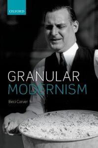 Foto Cover di Granular Modernism, Ebook inglese di Beci Carver, edito da OUP Oxford