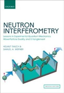 Ebook in inglese Neutron Interferometry: Lessons in Experimental Quantum Mechanics, Wave-Particle Duality, and Entanglement Rauch, Helmut , Werner, Samuel A.