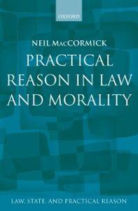 Foto Cover di Practical Reason in Law and Morality, Ebook inglese di Neil MacCormick, edito da OUP Oxford