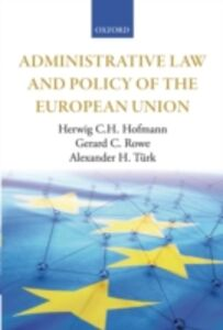 Ebook in inglese Administrative Law and Policy of the European Union Hofmann, Herwig C.H. , Rowe, Gerard C. , T&uuml , rk, Alexander H.
