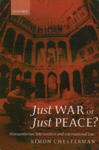Ebook in inglese Just War or Just Peace?: Humanitarian Intervention and International Law Chesterman, Simon