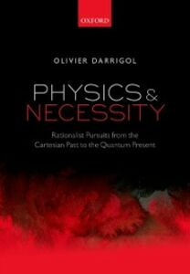 Ebook in inglese Physics and Necessity: Rationalist Pursuits from the Cartesian Past to the Quantum Present Darrigol, Olivier