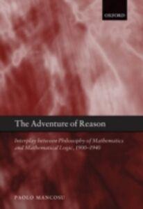 Ebook in inglese Adventure of Reason: Interplay Between Philosophy of Mathematics and Mathematical Logic, 1900-1940 Mancosu, Paolo