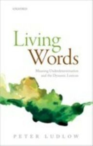 Foto Cover di Living Words: Meaning Underdetermination and the Dynamic Lexicon, Ebook inglese di Peter Ludlow, edito da OUP Oxford