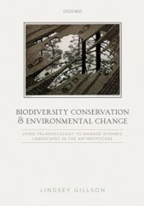 Ebook in inglese Biodiversity Conservation and Environmental Change: Using palaeoecology to manage dynamic landscapes in the Anthropocene Gillson, Lindsey