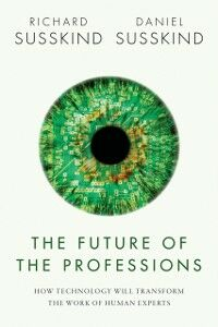 Ebook in inglese Future of the Professions: How Technology Will Transform the Work of Human Experts Susskind, Daniel , Susskind, Richard