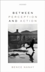 Ebook in inglese Between Perception and Action Nanay, Bence