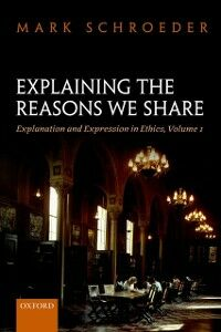 Foto Cover di Explaining the Reasons We Share: Explanation and Expression in Ethics, Volume 1, Ebook inglese di Mark Schroeder, edito da OUP Oxford