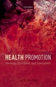 Foto Cover di Health Promotion: Ideology, Discipline, and Specialism, Ebook inglese di John Kemm, edito da OUP Oxford