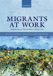 Migrants at Work: Immigration and Vulnerability in Labour Law