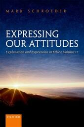 Expressing Our Attitudes: Explanation and Expression in Ethics, Volume 2