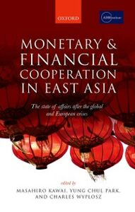 Foto Cover di Monetary and Financial Cooperation in East Asia: The State of Affairs After the Global and European Crises, Ebook inglese di  edito da OUP Oxford